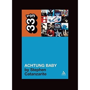 U2's Achtung Baby: Meditations on Love in the Shadow of the Fall: 49 (33 1/3)