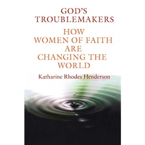 God's Troublemakers: How Women of Faith Are Changing the World