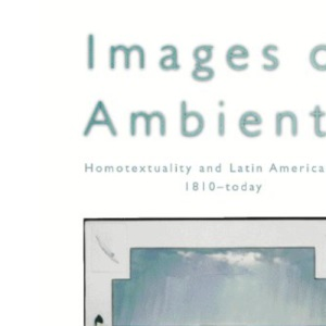 Images of Ambiente: Homotextuality and Latin (O/A) American Art, 1810-Today