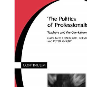 The Politics of Professionalism: Teachers and the Curriculum