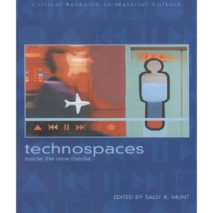 Technospaces: Inside the New Media (Critical Research in Material Culture)