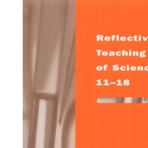 Reflective Teaching of Science 11-18 (Continuum studies in reflective practice & research)