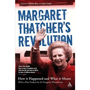 Margaret Thatcher's Revolution: How it Happened and What it Meant