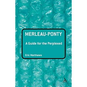 Merleau-Ponty: A Guide for the Perplexed (Guides for the Perplexed): A Guide for the Perplexed (Guides for the Perplexed)