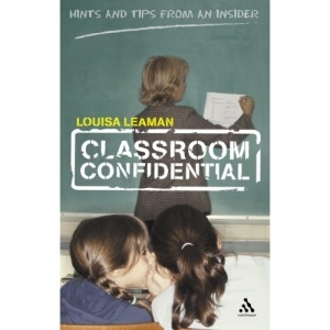 Classroom Confidential: Hints and Tips from an Insider (Continuum Practical Teaching Guides)
