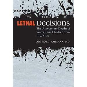 Lethal Decisions: The Unnecessary Deaths of Women and Children from HIV/AIDS
