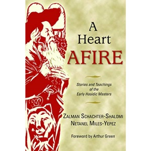 A Heart Afire: Stories and Teaching of the Early Hasidic Masters