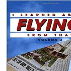 I Learned About Flying from That: v. 3