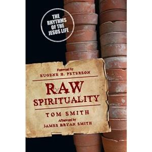 Raw Spirituality: The Rhythms of the Jesus Life (Renovare Resources)