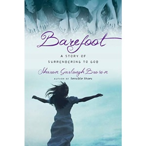 Barefoot: A Story of Surrendering to God (Sensible Shoes Series)