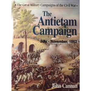 THE GREAT MILITARY CAMPAIGNS OF THE CIVIL WAR: THE ANTIETAM CAMPAIGN.