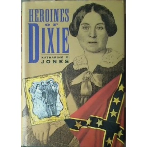 Heroines of Dixie: Confederate Women Tell Their Story of the War (Civil War Library)