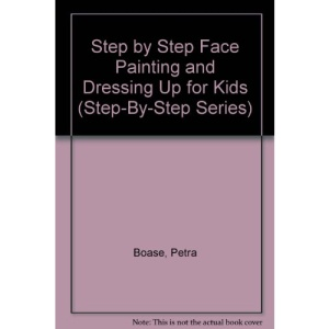 Step by Step Face Painting and Dressing Up for Kids (Step-By-Step Series)