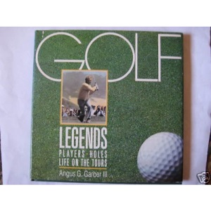 Golf Legends: Players, Holes, Life on the Tours