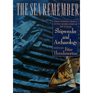 The Sea Remembers: Shipwrecks and Archaeology : From Homer's Greece to the Rediscovery of the Titanic