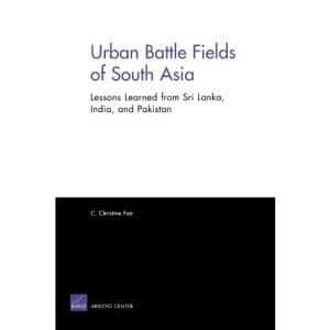 Urban Battle Fields of South Asia: Lessons Learned from Sri Lanka ,India, and Pakistan