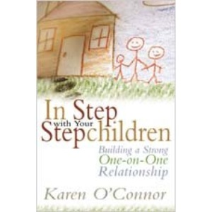 In Step with Your Stepchildren: Building a Strong One-On-One Relationship