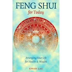 Feng Shui for Today: Arranging Your Life for Health and Wealth