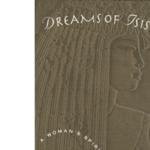 Dreams of Isis: A Woman's Spiritual Sojourn