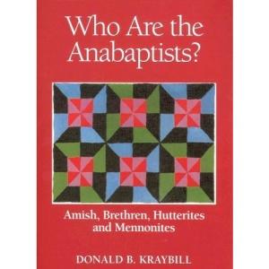 Anabaptist Communities: Amish, Brethren, Hutterites and Mennonites