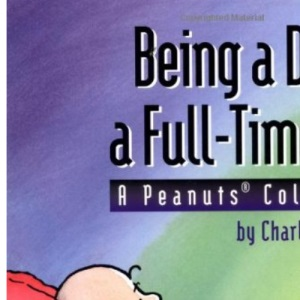 Being a Dog Is a Full-Time Job (A Peanuts Collection)