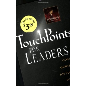 Touchpoints for Leaders: God's Wisdom for Leading in Life, Family, Work, and Ministry (Touchpoints Series)