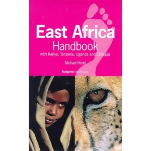 East Africa Handbook: With Kenya, Tanzania, Uganda and Ethiopia (Footprint East Africa Handbook)