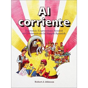 Al corriente: Everyday Expressions Needed to Communicate in Simple Spanish (Language - Spanish)