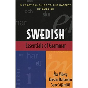 Essentials of Swedish Grammar: A Practical Guide to the Mastery of Swedish (Verbs and Essentials of Grammar Series)