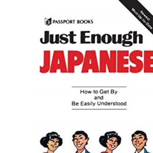 Just Enough Japanese (Just Enough Phrasebook Series)