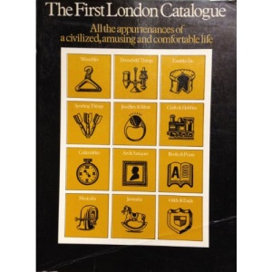 First London Catalogue: All the Appurtenances of a Civilized, Amusing and Comfortable Life