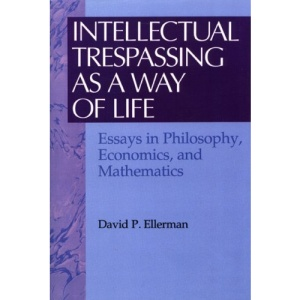 Intellectual Trespassing as a Way of Life: Essays in Philosophy, Economics and Mathematics (Worldly Philosophy)