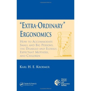 Extra-Ordinary Ergonomics: How to Accommodate Small and Big Persons, the Disabled and Elderly, Expectant Mothers, and Children (Hfes Issues in Human Factors and Ergonomics Series)