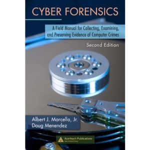 Cyber Forensics: A Field Manual for Collecting, Examining, and Preserving Evidence of Computer Crimes (Information Security)