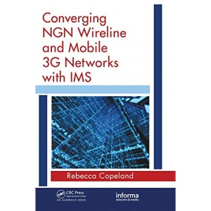 Converging NGN Wireline and Mobile 3G Networks with IMS (Informa Telecoms & Media)
