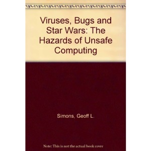 Viruses, Bugs and Star Wars: The Hazards of Unsafe Computing