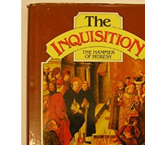 The Inquisition: Hammer of Heresy - History and Legacy of the Holy Office