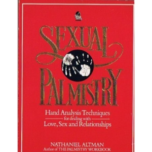 Sexual Palmistry: Hand Analysis Techniques for Dealing with Love, Sex and Relationships