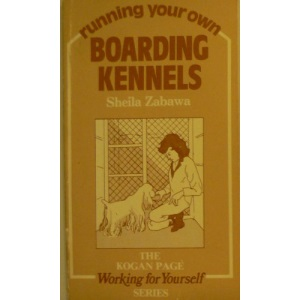 Running Your Own Boarding Kennels (Kogan Page working for yourself series)