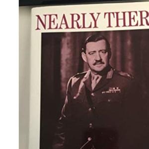 Nearly There: The Memoirs of John Frost of Arnhem Bridge