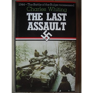 The Last Assault: 1944 - Battle of the Bulge Re-assessed