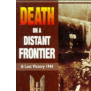 Death on a Distant Frontier: A Lost Victory, 1944