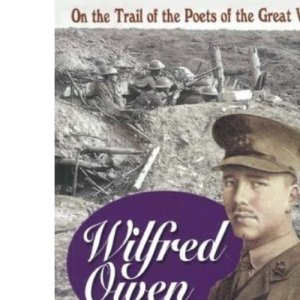 Wilfred Owen: On a Poet's Trail - On the Trail of the Poets of the Great War (Battleground Europe)
