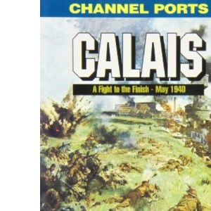 Calais: A Fight to the Finish - May 1940 (Battleground Europe)