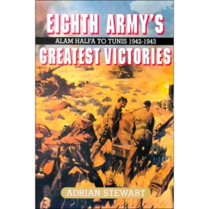The Eighth Army's Greatest Victories: Alam Halfa to Tunis, 1942-43