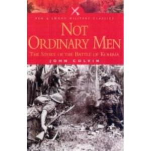 Not Ordinary Men: The Story of the Battle of Kohima (Pen & Sword Military Classics)