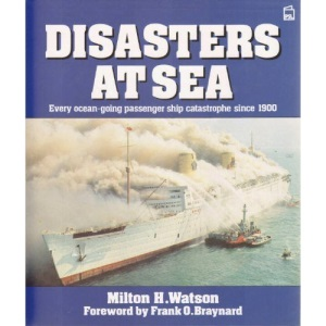 Disasters at Sea: Every Ocean-going Passenger Ship Catastrophe Since 1900