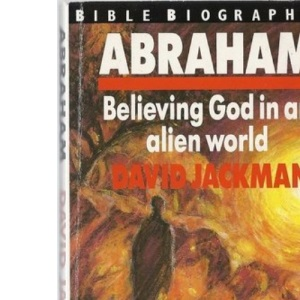 Abraham: Believing God in an Alien World (Bible biographies)