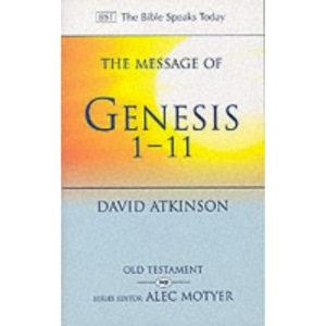 The Message of Genesis 1-11: The Dawn Of Creation (The Bible Speaks Today Old Testament)