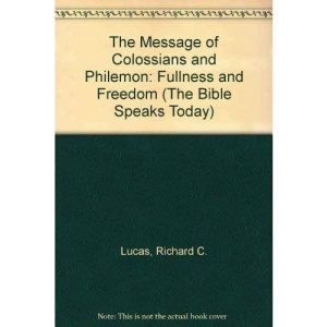 The Message of Colossians and Philemon: Fullness and Freedom (The Bible Speaks Today)